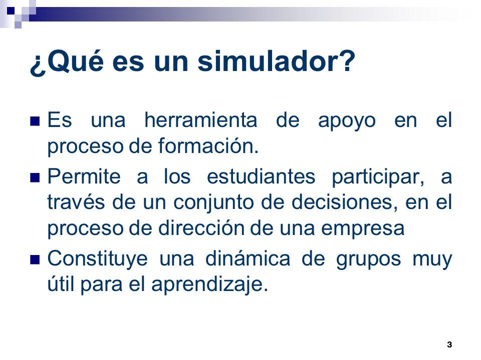 3 ¿Qué es un simulador? Es una herramienta de apoyo en el proceso de formación. Permite a los estudiantes participar, a través de un conjunto de decis