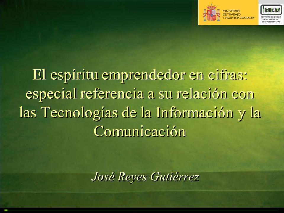 El espíritu emprendedor en cifras: especial referencia a su relación con las Tecnologías de la Información y la Comunicación José Reyes Gutiérrez