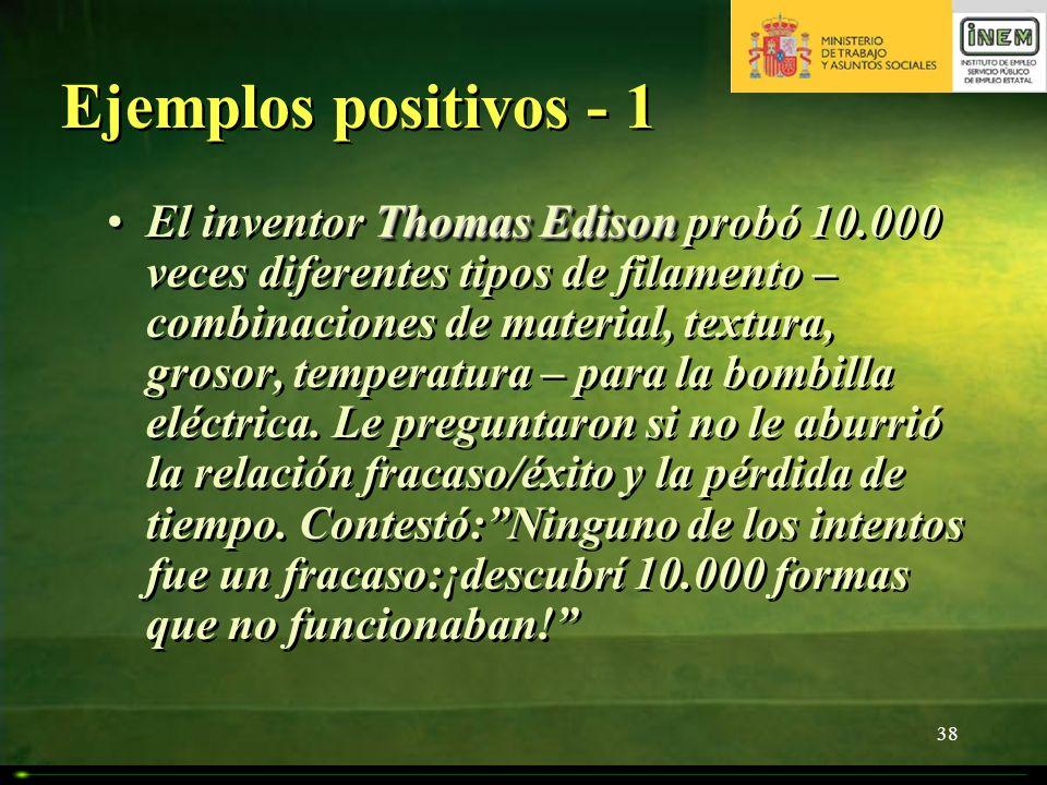 38 Ejemplos positivos - 1 Thomas EdisonEl inventor Thomas Edison probó 10.000 veces diferentes tipos de filamento – combinaciones de material, textura