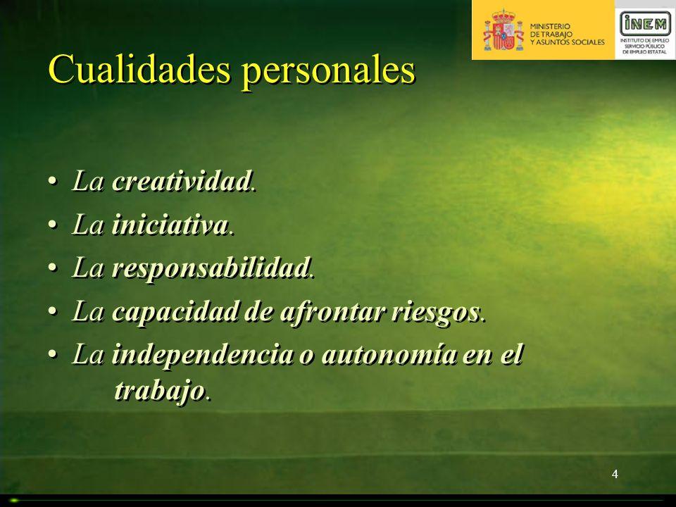 4 Cualidades personales La creatividad. La iniciativa. La responsabilidad. La capacidad de afrontar riesgos. La independencia o autonomía en el trabaj