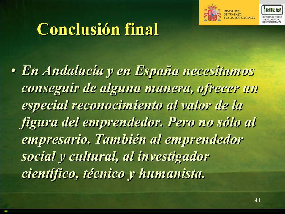 41 Conclusión final En Andalucía y en España necesitamos conseguir de alguna manera, ofrecer un especial reconocimiento al valor de la figura del empr