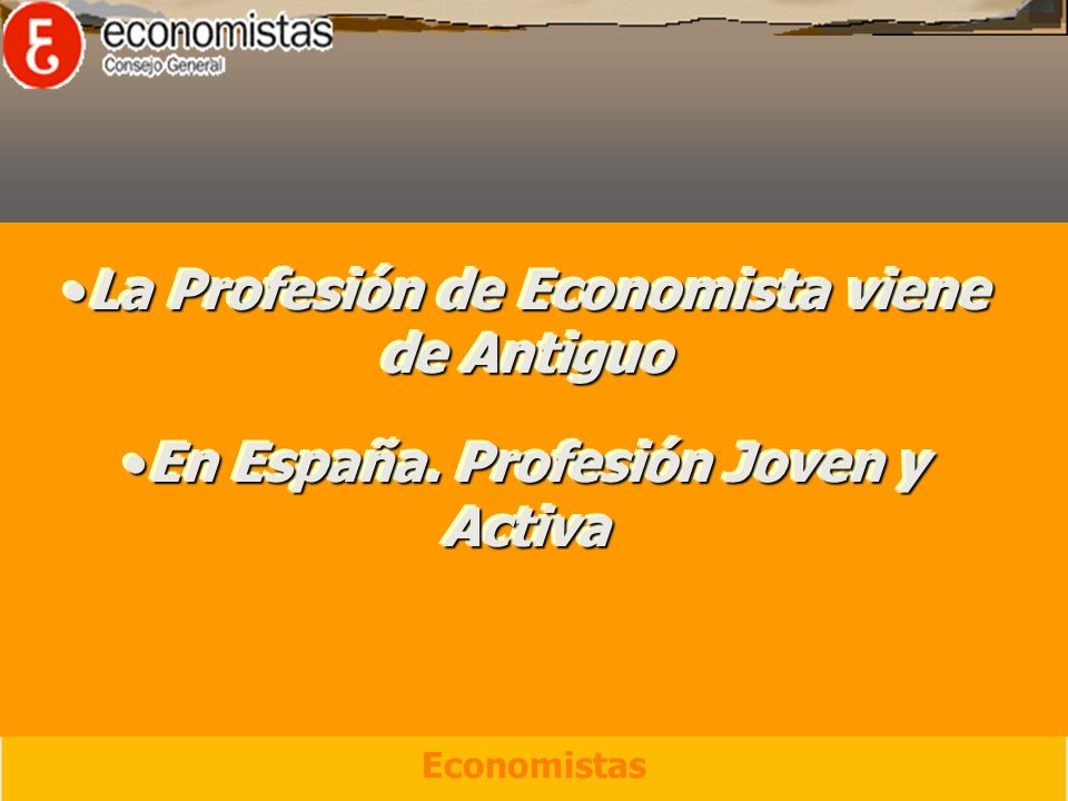 La Profesión de Economista viene de AntiguoLa Profesión de Economista viene de Antiguo En España.