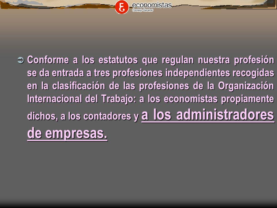 Conforme a los estatutos que regulan nuestra profesión se da entrada a tres profesiones independientes recogidas en la clasificación de las profesiones de la Organización Internacional del Trabajo: a los economistas propiamente dichos, a los contadores y a los administradores de empresas.