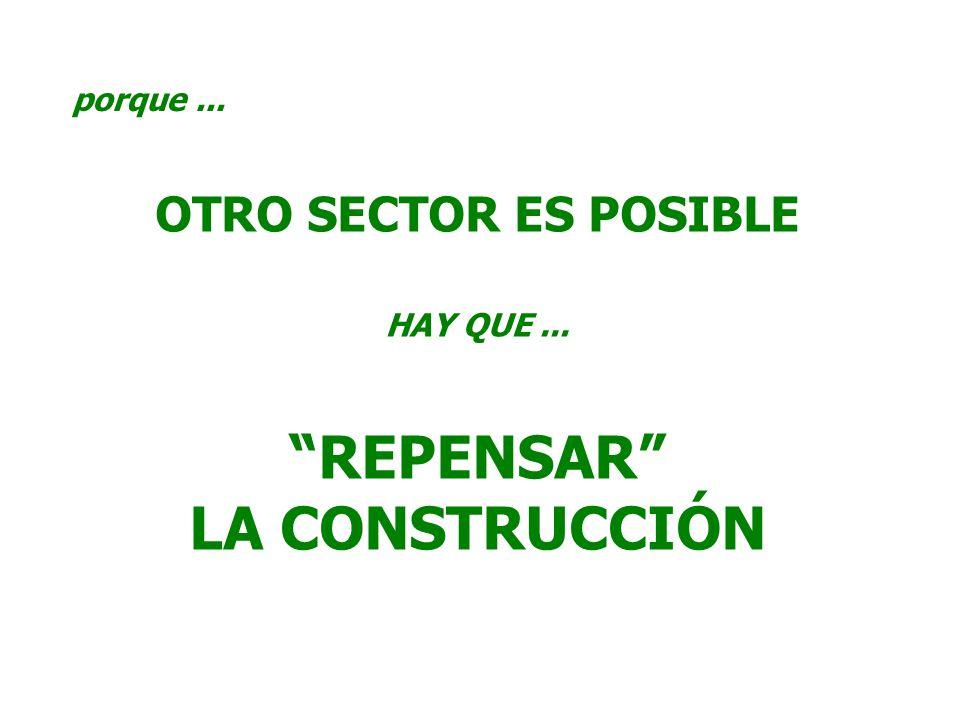 porque... OTRO SECTOR ES POSIBLE HAY QUE... REPENSAR LA CONSTRUCCIÓN