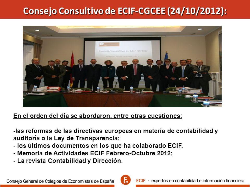 Consejo Consultivo de ECIF-CGCEE (24/10/2012): En el orden del día se abordaron, entre otras cuestiones: -las reformas de las directivas europeas en materia de contabilidad y auditoría o la Ley de Transparencia; - los últimos documentos en los que ha colaborado ECIF.