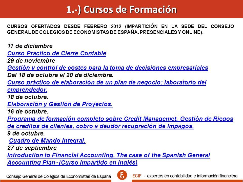 1.-) Cursos de Formación CURSOS OFERTADOS DESDE FEBRERO 2012 (IMPARTICIÓN EN LA SEDE DEL CONSEJO GENERAL DE COLEGIOS DE ECONOMISTAS DE ESPAÑA.