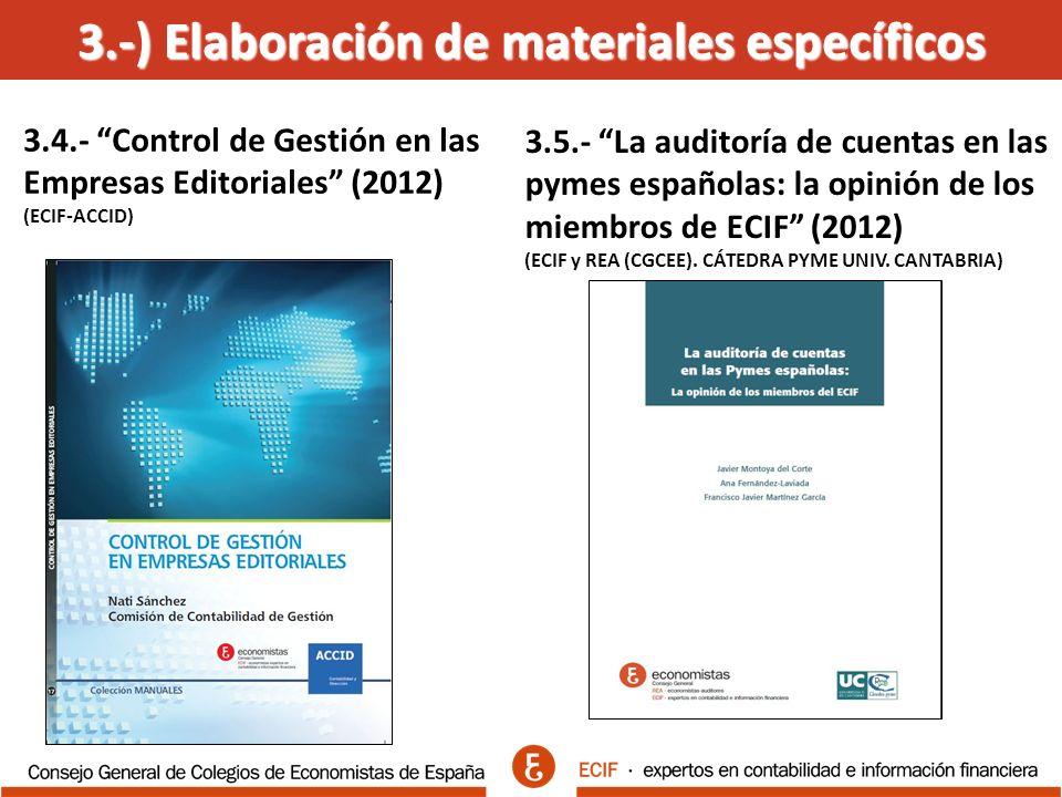 3.-) Elaboración de materiales específicos 3.4.- Control de Gestión en las Empresas Editoriales (2012) (ECIF-ACCID) 3.5.- La auditoría de cuentas en las pymes españolas: la opinión de los miembros de ECIF (2012) (ECIF y REA (CGCEE).