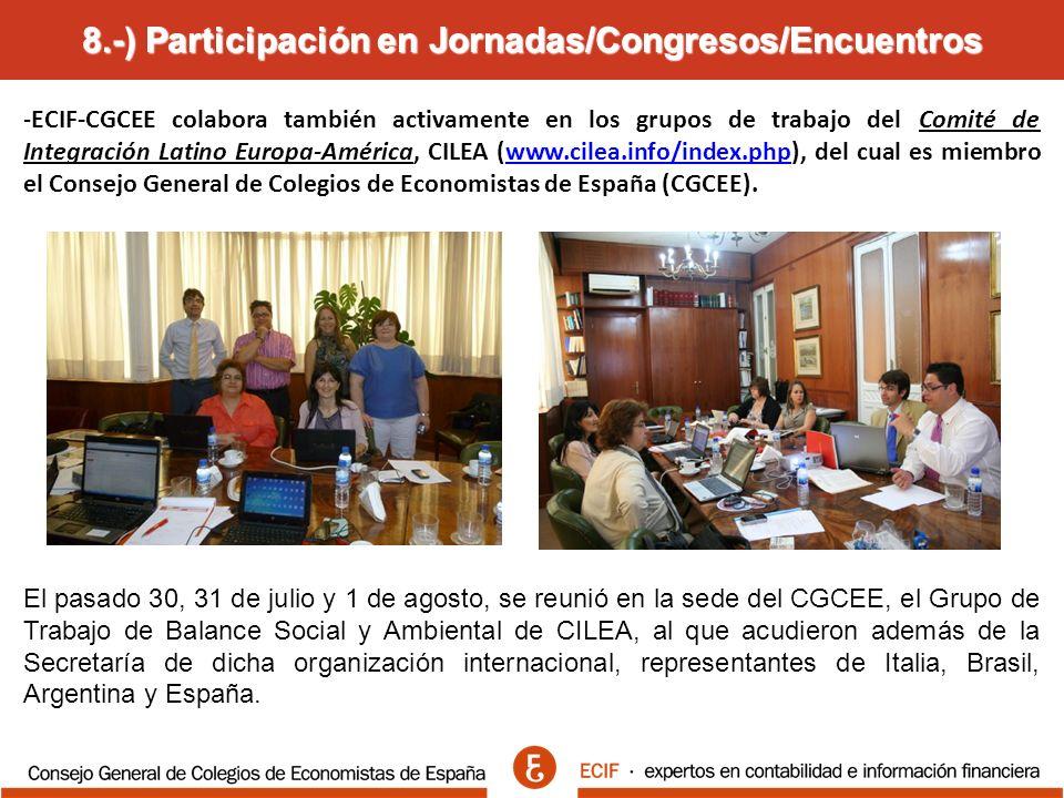 8.-) Participación en Jornadas/Congresos/Encuentros -ECIF-CGCEE colabora también activamente en los grupos de trabajo del Comité de Integración Latino Europa-América, CILEA (www.cilea.info/index.php), del cual es miembro el Consejo General de Colegios de Economistas de España (CGCEE).www.cilea.info/index.php El pasado 30, 31 de julio y 1 de agosto, se reunió en la sede del CGCEE, el Grupo de Trabajo de Balance Social y Ambiental de CILEA, al que acudieron además de la Secretaría de dicha organización internacional, representantes de Italia, Brasil, Argentina y España.