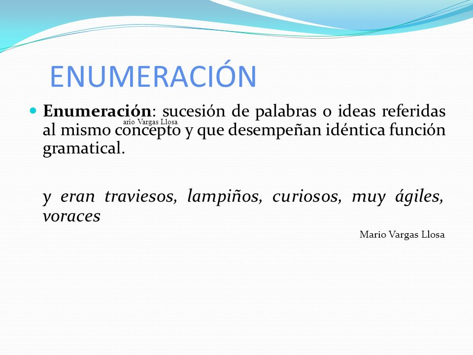 ENUMERACIÓN Enumeración: sucesión de palabras o ideas referidas al mismo concepto y que desempeñan idéntica función gramatical. y eran traviesos, lamp