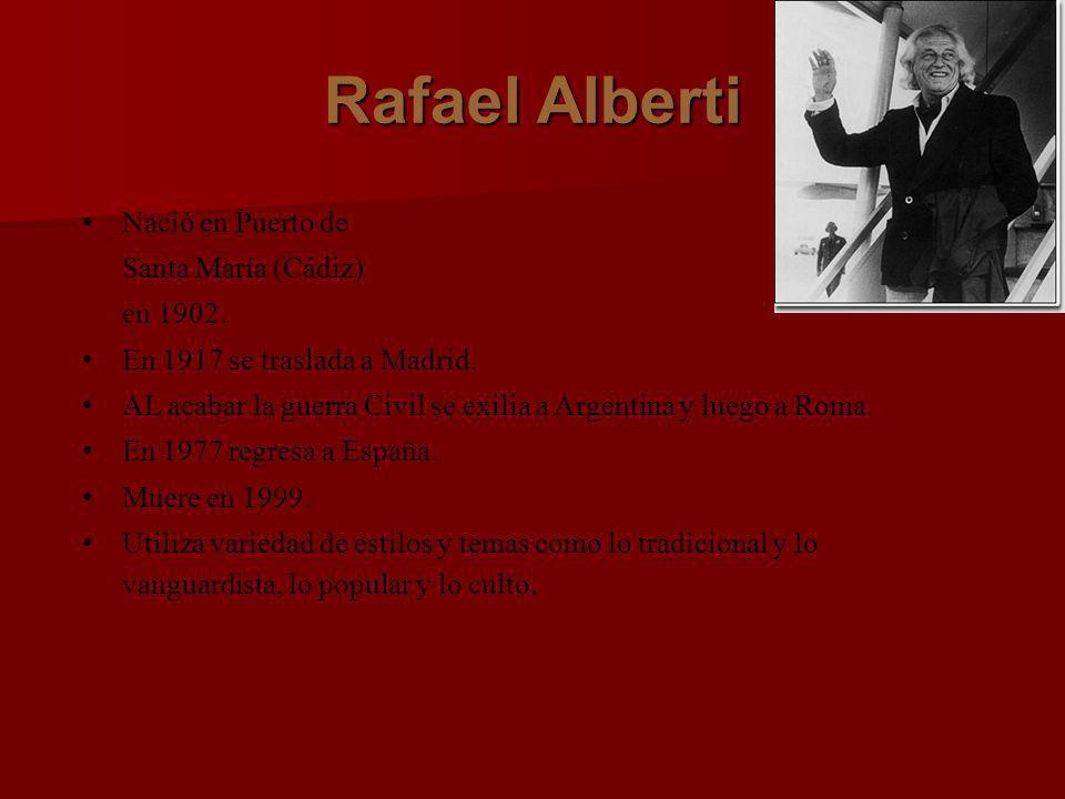 Rafael Alberti Nació en Puerto de Santa María (Cádiz) en 1902. En 1917 se traslada a Madrid. AL acabar la guerra Civil se exilia a Argentina y luego a