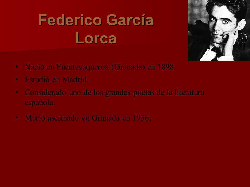 Federico García Lorca Nació en Fuentevaqueros (Granada) en 1898. Estudió en Madrid. Considerado uno de los grandes poetas de la literatura española. M