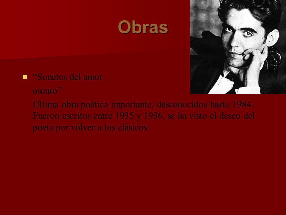 Obras Sonetos del amor oscuro Última obra poética importante, desconocidos hasta 1984. Fueron escritos entre 1935 y 1936, se ha visto el deseo del poe