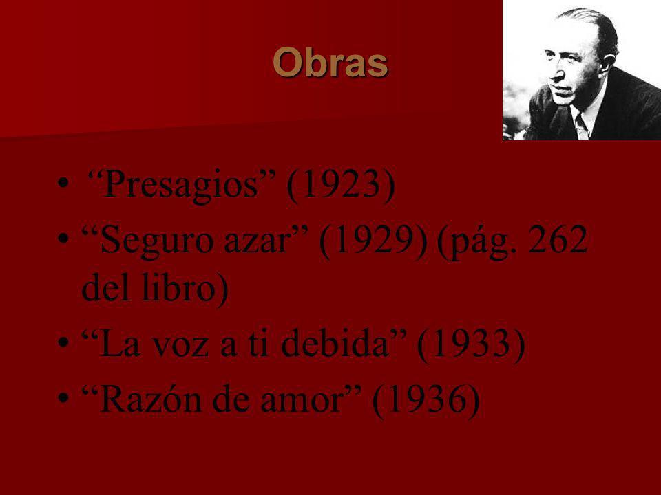 Obras Presagios (1923) Seguro azar (1929) (pág. 262 del libro) La voz a ti debida (1933) Razón de amor (1936)