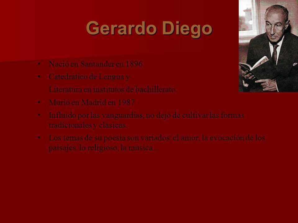 Gerardo Diego Nació en Santander en 1896. Catedrático de Lengua y Literatura en institutos de bachillerato. Murió en Madrid en 1987 Influido por las v