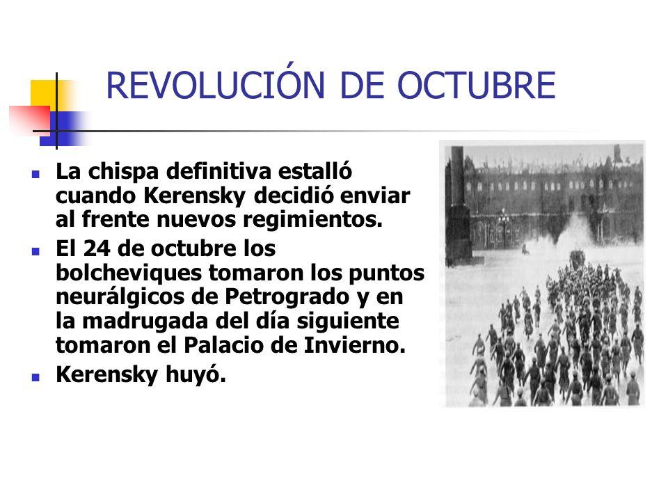 REVOLUCIÓN DE OCTUBRE La chispa definitiva estalló cuando Kerensky decidió enviar al frente nuevos regimientos. El 24 de octubre los bolcheviques toma