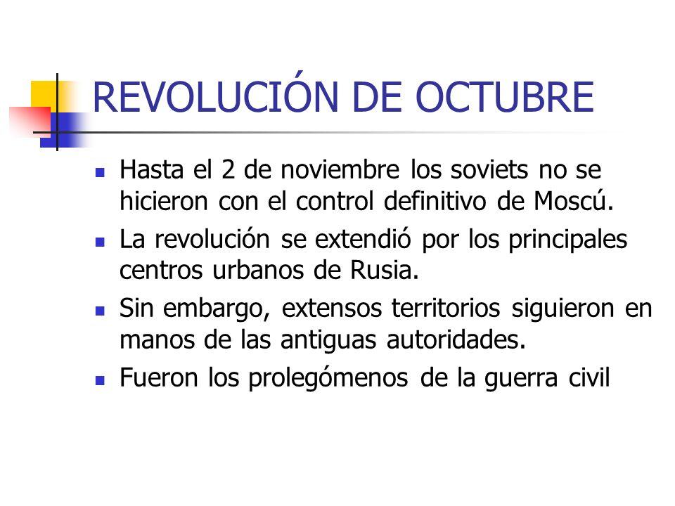 REVOLUCIÓN DE OCTUBRE Hasta el 2 de noviembre los soviets no se hicieron con el control definitivo de Moscú. La revolución se extendió por los princip