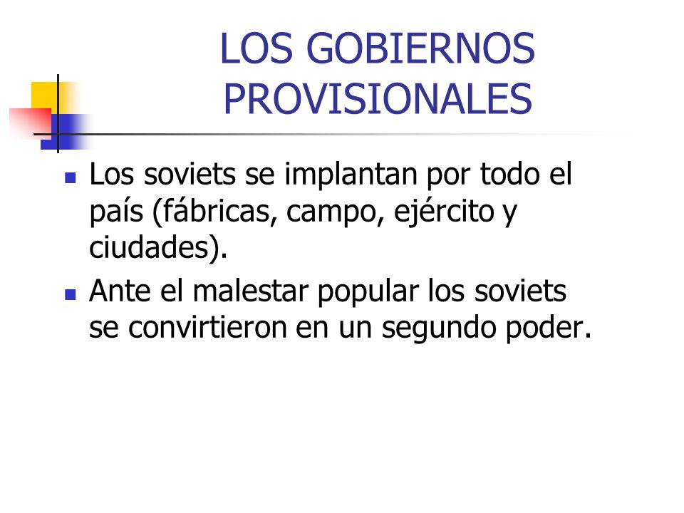 LOS GOBIERNOS PROVISIONALES Los soviets se implantan por todo el país (fábricas, campo, ejército y ciudades). Ante el malestar popular los soviets se