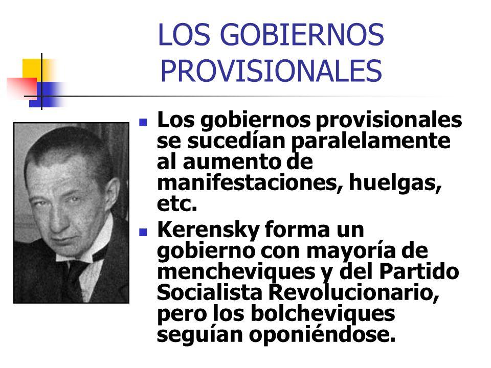 LOS GOBIERNOS PROVISIONALES Los gobiernos provisionales se sucedían paralelamente al aumento de manifestaciones, huelgas, etc. Kerensky forma un gobie