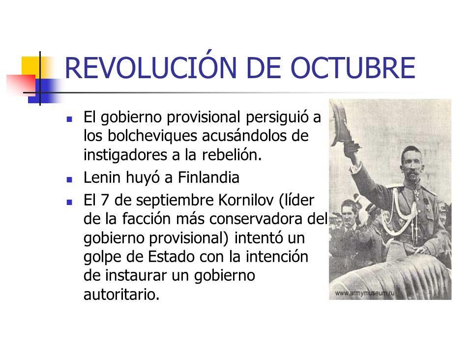 REVOLUCIÓN DE OCTUBRE El gobierno provisional persiguió a los bolcheviques acusándolos de instigadores a la rebelión. Lenin huyó a Finlandia El 7 de s