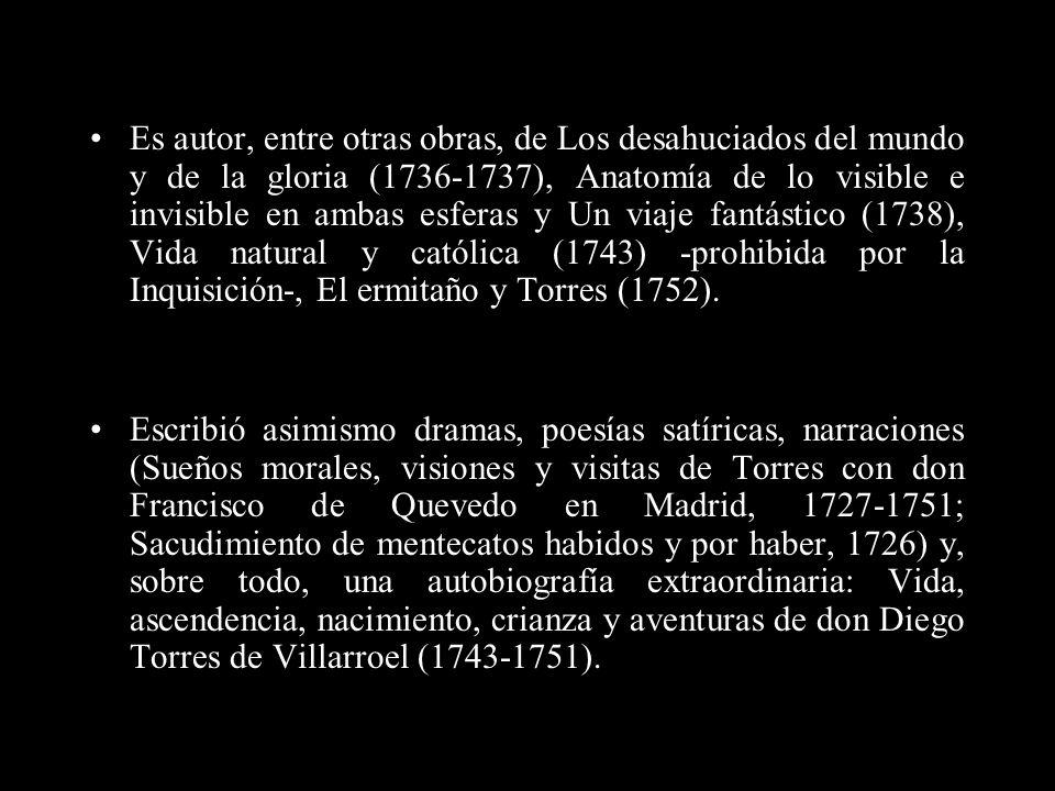 Diego de Torres y Villarroel (Salamanca, 1693- Salamanca, 1770) Escritor español. A los 15 años ganó una beca de retórica en el Colegio Trilingüe. Des