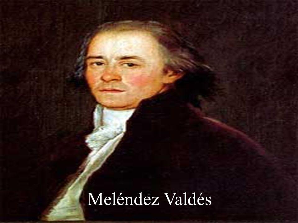 Meléndez Valdés (Ribera del Fresno, 1754-Montpellier, 1817) Escritor y magistrado español. Es el más importante poeta español del s. XVIII. Fue catedr