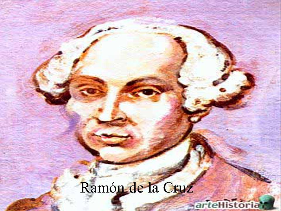 Ramón de la Cruz (Madrid, 1731- id., 1794) Dramaturgo español. Tras unos inicios como traductor (Metastasio, Racine, Shakespeare, Voltaire, Beaumarcha