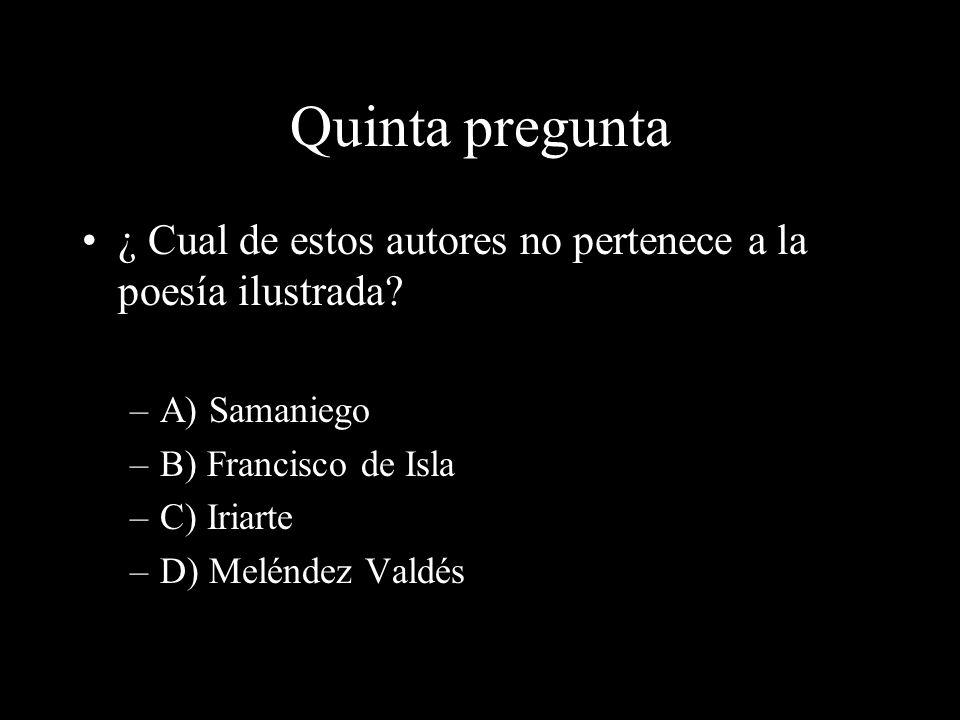 Cuarta pregunta ¿ Cual es la obra principal de Ignacio de Luzan? –A) Razonamiento sobre la poesía –B) El sueño del buen gusto –C) Poética –D) Leandro