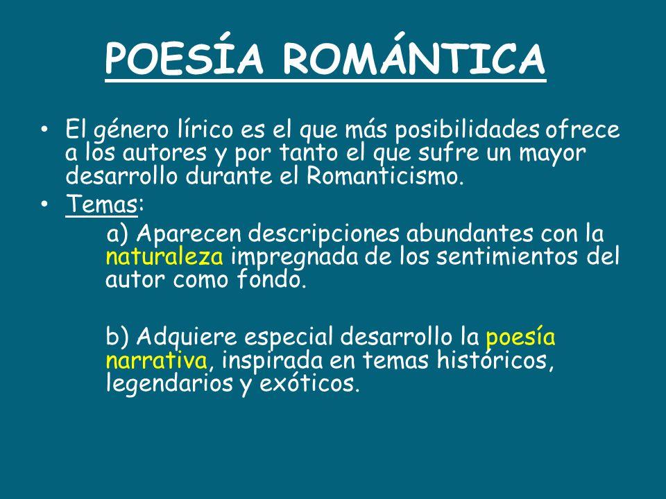 POESÍA ROMÁNTICA El género lírico es el que más posibilidades ofrece a los autores y por tanto el que sufre un mayor desarrollo durante el Romanticism