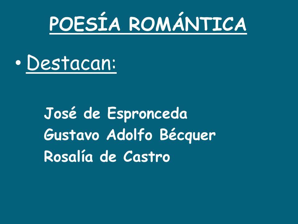 POESÍA ROMÁNTICA Destacan : José de Espronceda Gustavo Adolfo Bécquer Rosalía de Castro