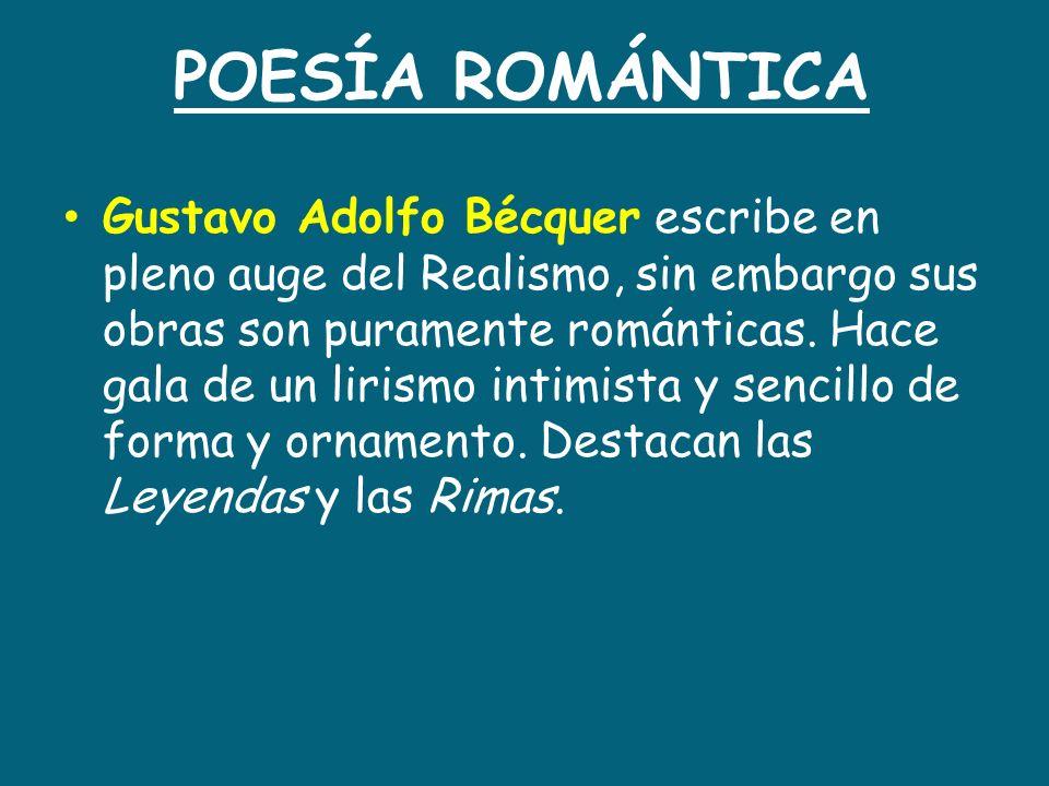 POESÍA ROMÁNTICA Gustavo Adolfo Bécquer escribe en pleno auge del Realismo, sin embargo sus obras son puramente románticas. Hace gala de un lirismo in