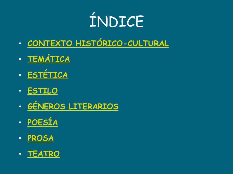 ÍNDICE CONTEXTO HISTÓRICO-CULTURAL TEMÁTICA ESTÉTICA ESTILO GÉNEROS LITERARIOS POESÍA PROSA TEATRO