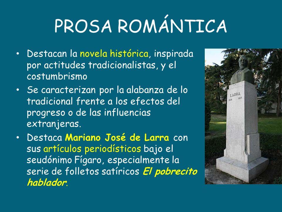 PROSA ROMÁNTICA Destacan la novela histórica, inspirada por actitudes tradicionalistas, y el costumbrismo Se caracterizan por la alabanza de lo tradic