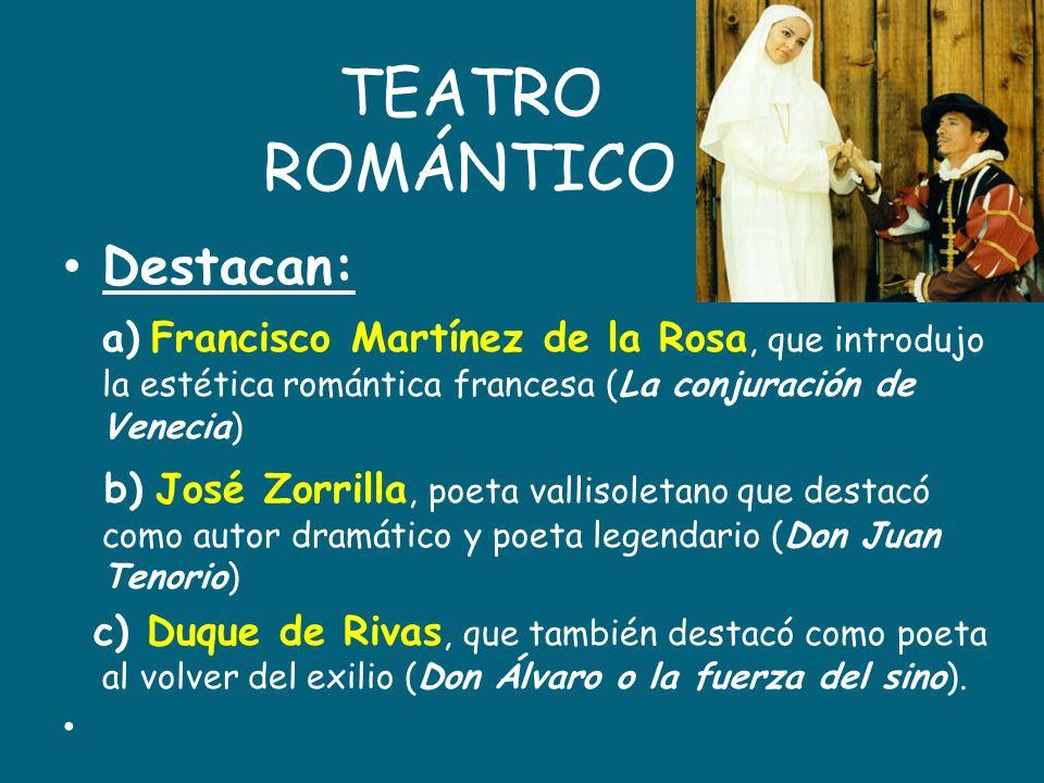 TEATRO ROMÁNTICO Destacan: a) Francisco Martínez de la Rosa, que introdujo la estética romántica francesa (La conjuración de Venecia) b) José Zorrilla