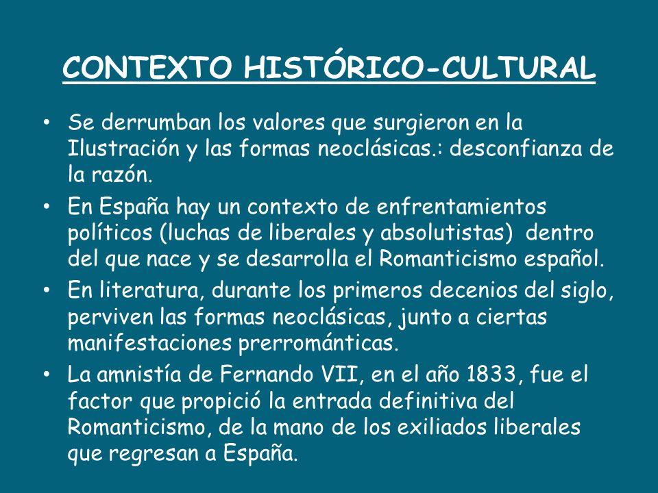 CONTEXTO HISTÓRICO-CULTURAL Se derrumban los valores que surgieron en la Ilustración y las formas neoclásicas.: desconfianza de la razón. En España ha