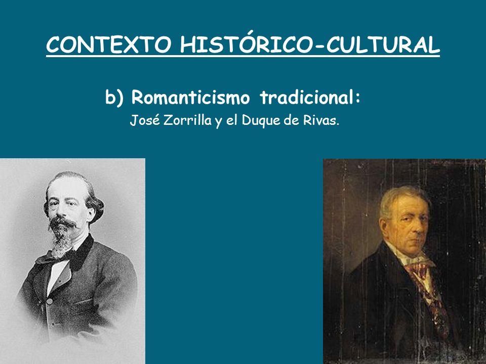 CONTEXTO HISTÓRICO-CULTURAL b) Romanticismo tradicional: José Zorrilla y el Duque de Rivas.