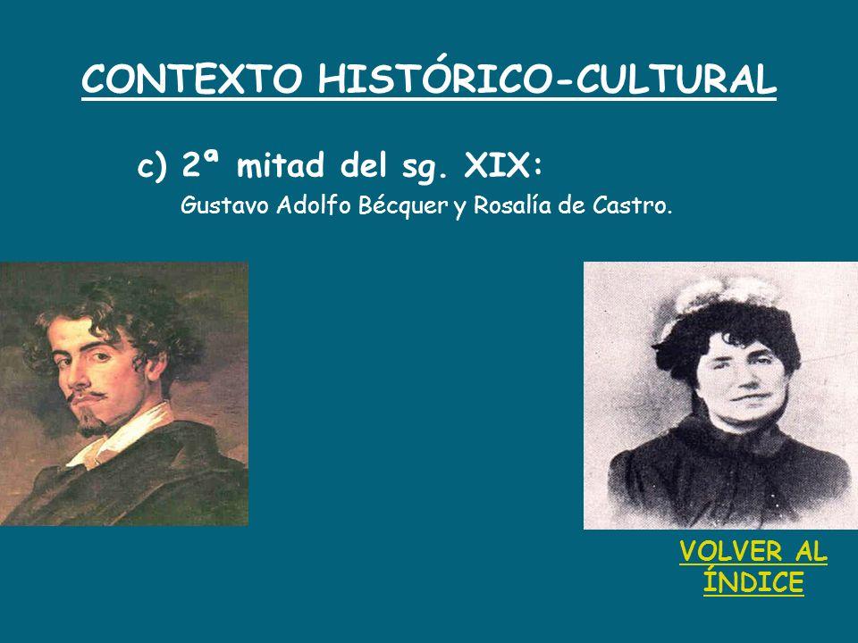 CONTEXTO HISTÓRICO-CULTURAL c) 2ª mitad del sg. XIX: Gustavo Adolfo Bécquer y Rosalía de Castro. VOLVER AL ÍNDICE