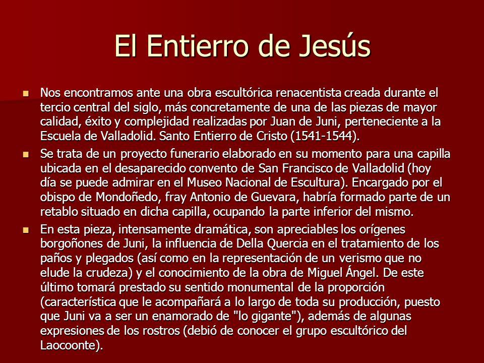El Entierro de Jesús Nos encontramos ante una obra escultórica renacentista creada durante el tercio central del siglo, más concretamente de una de la