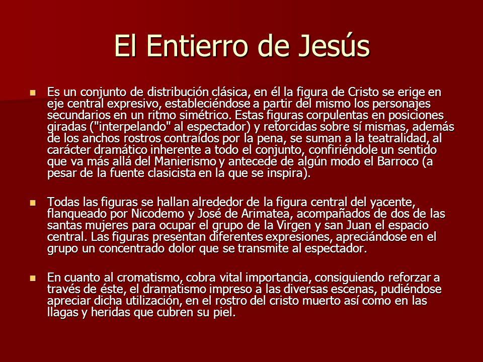 El Entierro de Jesús Es un conjunto de distribución clásica, en él la figura de Cristo se erige en eje central expresivo, estableciéndose a partir del