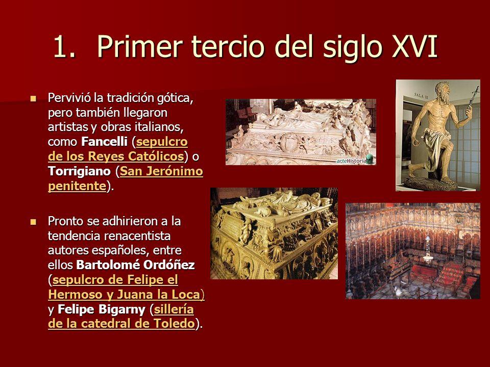1.Primer tercio del siglo XVI Pervivió la tradición gótica, pero también llegaron artistas y obras italianos, como Fancelli (sepulcro de los Reyes Cat