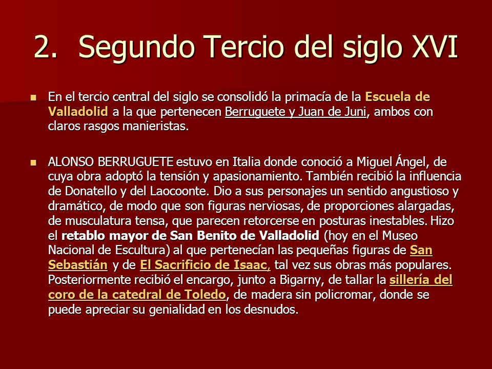 2.Segundo Tercio del siglo XVI En el tercio central del siglo se consolidó la primacía de la Escuela de Valladolid a la que pertenecen Berruguete y Ju