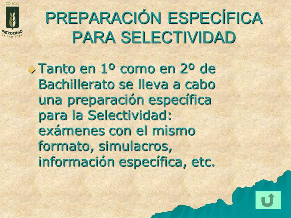 PREPARACIÓN ESPECÍFICA PARA SELECTIVIDAD Tanto en 1º como en 2º de Bachillerato se lleva a cabo una preparación específica para la Selectividad: exáme