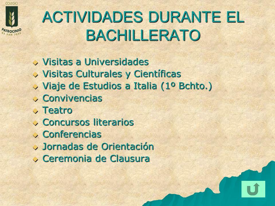 ACTIVIDADES DURANTE EL BACHILLERATO Visitas a Universidades Visitas a Universidades Visitas Culturales y Científicas Visitas Culturales y Científicas
