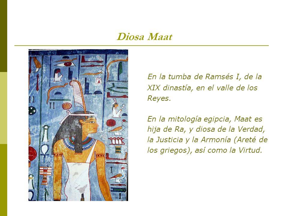 Diosa Maat En la tumba de Ramsés I, de la XIX dinastía, en el valle de los Reyes. En la mitología egipcia, Maat es hija de Ra, y diosa de la Verdad, l