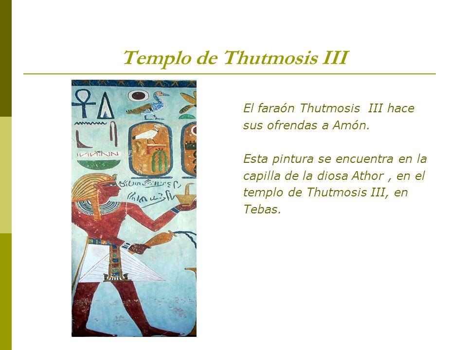 Templo de Thutmosis III El faraón Thutmosis III hace sus ofrendas a Amón. Esta pintura se encuentra en la capilla de la diosa Athor, en el templo de T