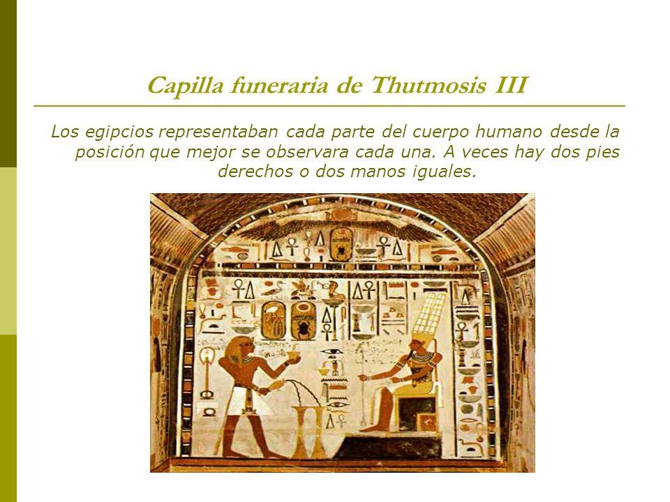 Capilla funeraria de Thutmosis III Los egipcios representaban cada parte del cuerpo humano desde la posición que mejor se observara cada una. A veces