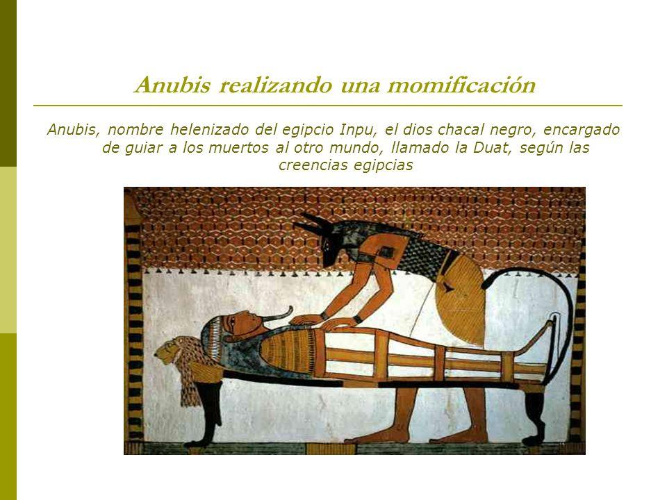 Anubis realizando una momificación Anubis, nombre helenizado del egipcio Inpu, el dios chacal negro, encargado de guiar a los muertos al otro mundo, l