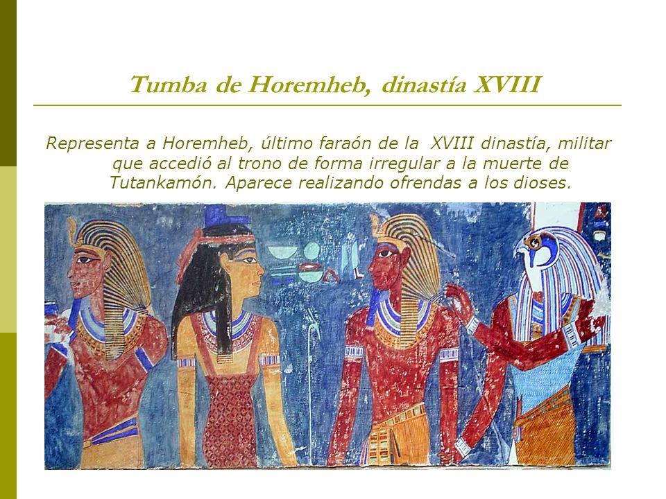 Tumba de Horemheb, dinastía XVIII Representa a Horemheb, último faraón de la XVIII dinastía, militar que accedió al trono de forma irregular a la muer