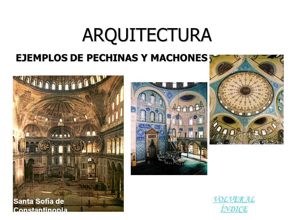 ARQUITECTURA Mezquita de Sokollu Mehmet en Estambul Santa Sofía de Constantinopla EJEMPLOS DE PECHINAS Y MACHONES VOLVER AL ÍNDICE