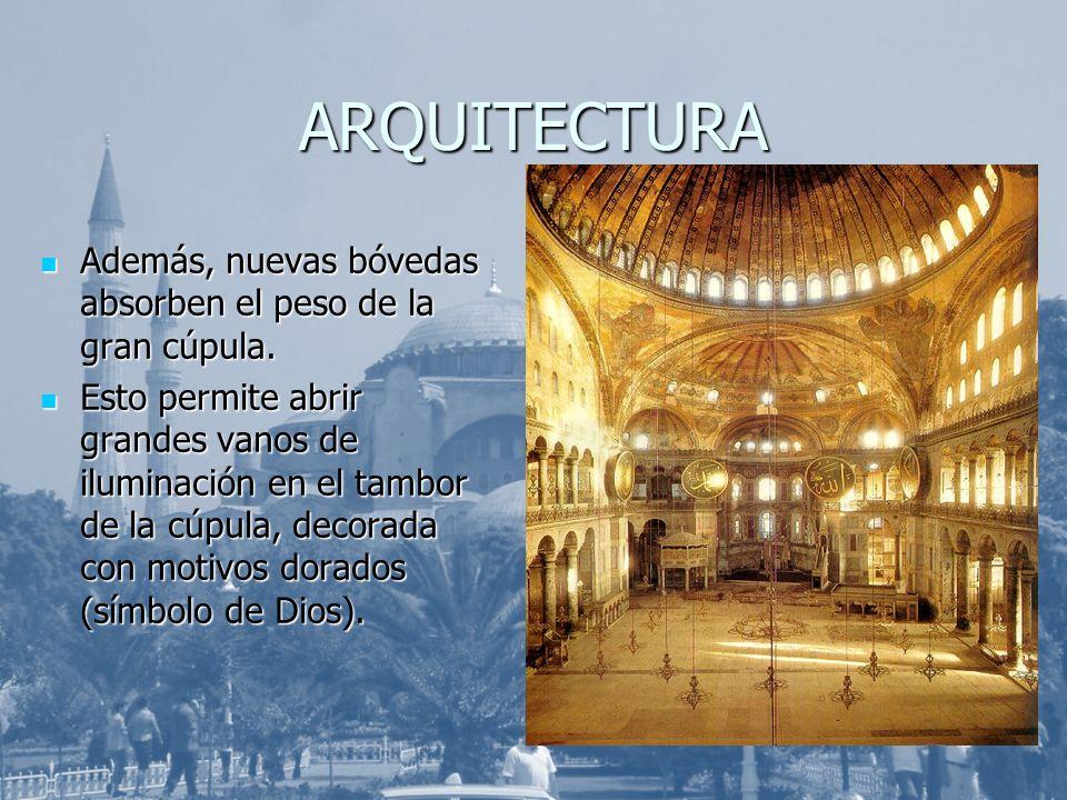 ARQUITECTURA Además, nuevas bóvedas absorben el peso de la gran cúpula. Además, nuevas bóvedas absorben el peso de la gran cúpula. Esto permite abrir