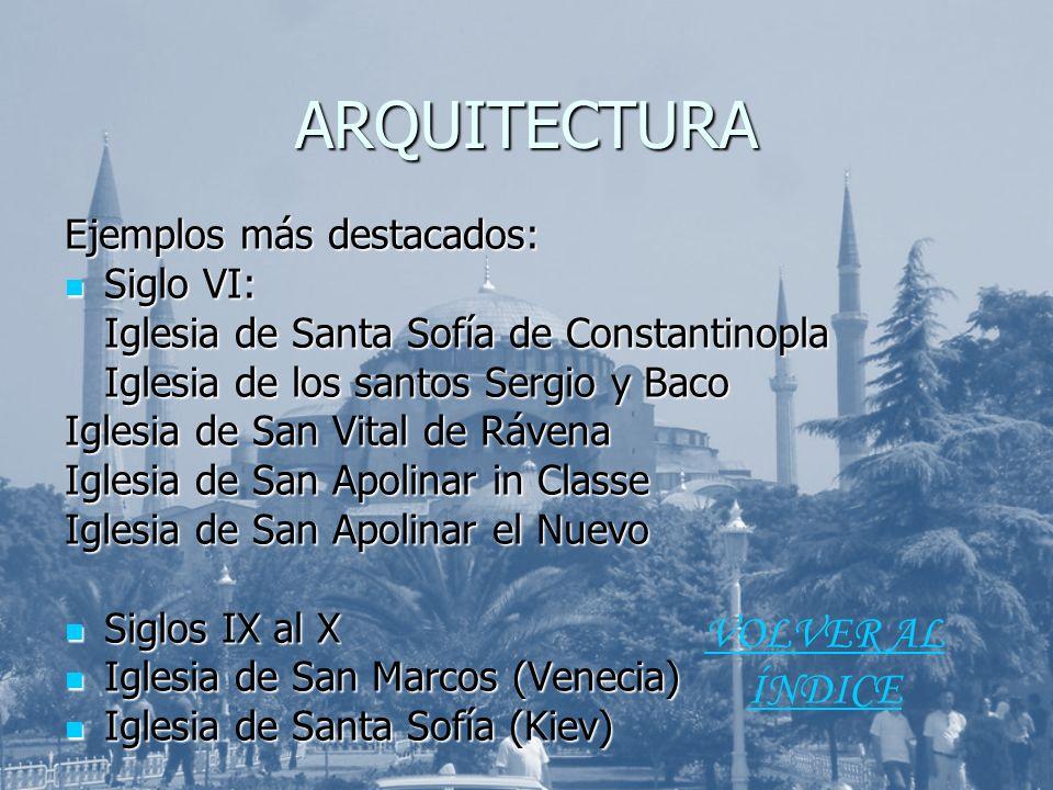 ARQUITECTURA Ejemplos más destacados: Siglo VI: Siglo VI: Iglesia de Santa Sofía de Constantinopla Iglesia de los santos Sergio y Baco Iglesia de San